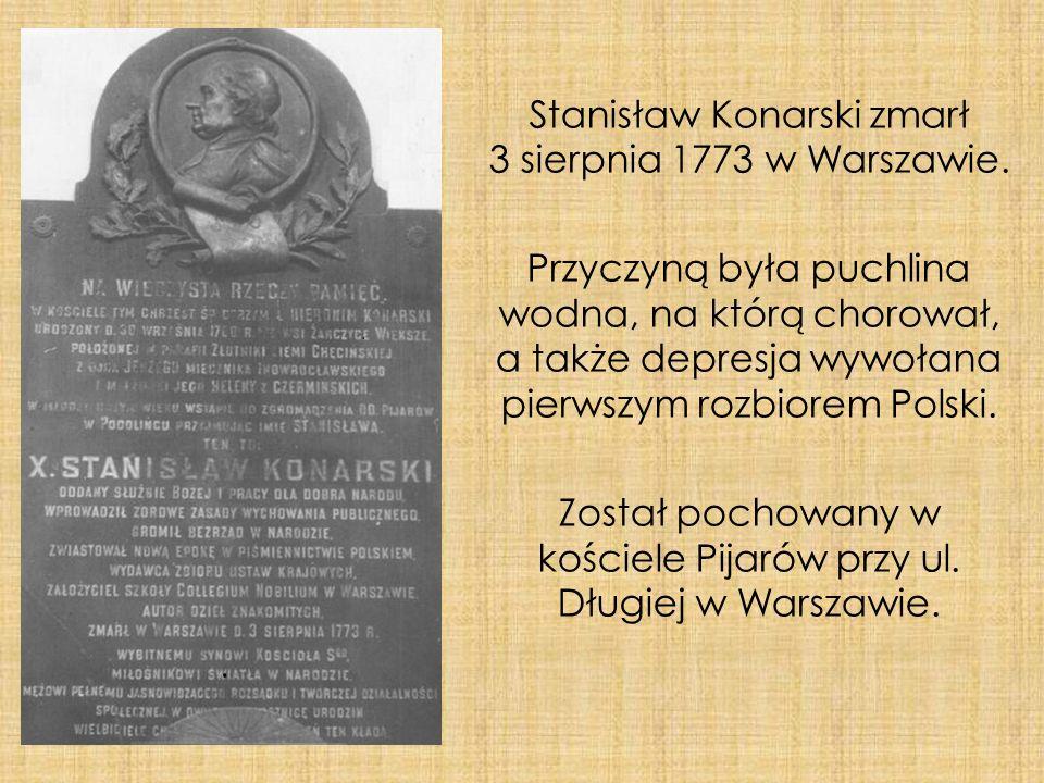 Stanisław Konarski zmarł 3 sierpnia 1773 w Warszawie. Przyczyną była puchlina wodna, na którą chorował, a także depresja wywołana pierwszym rozbiorem