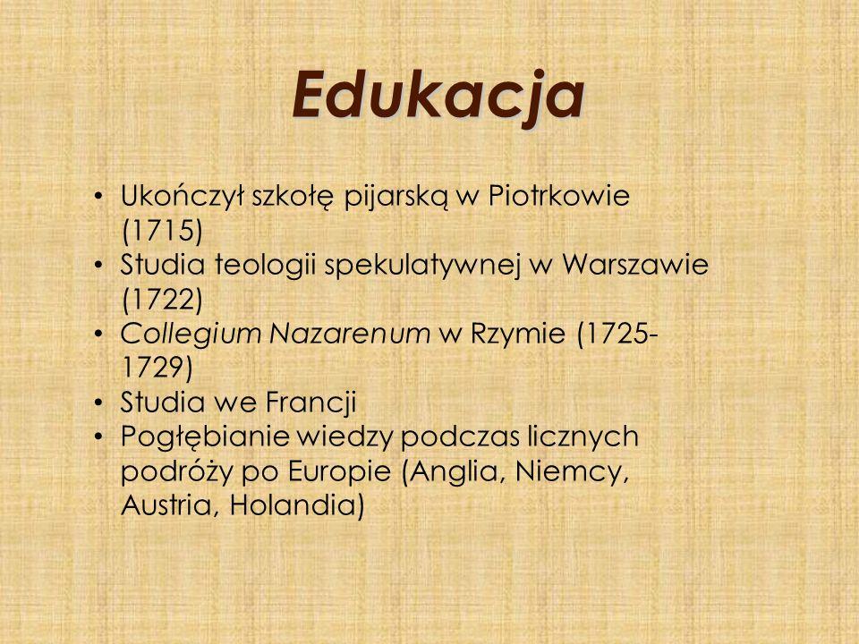 Edukacja Ukończył szkołę pijarską w Piotrkowie (1715) Studia teologii spekulatywnej w Warszawie (1722) Collegium Nazarenum w Rzymie (1725- 1729) Studi