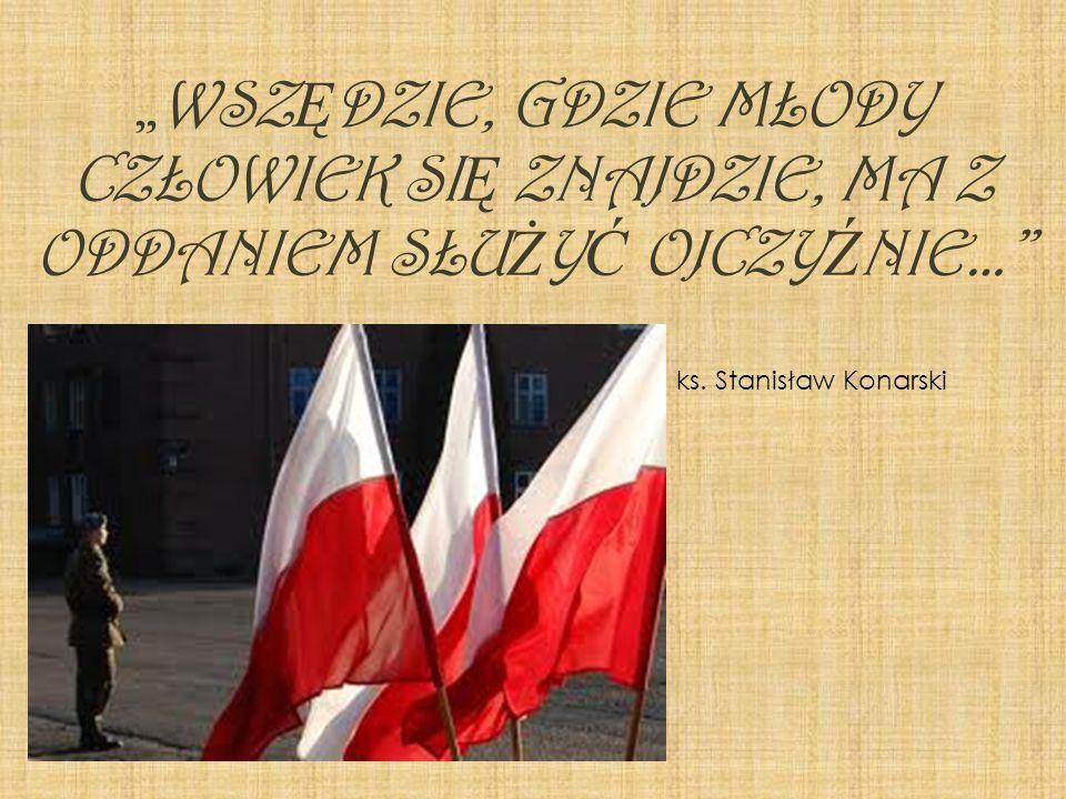 ks. Stanisław Konarski WSZ Ę DZIE, GDZIE MŁODY CZŁOWIEK SI Ę ZNAJDZIE, MA Z ODDANIEM SŁU Ż Y Ć OJCZY Ź NIE…