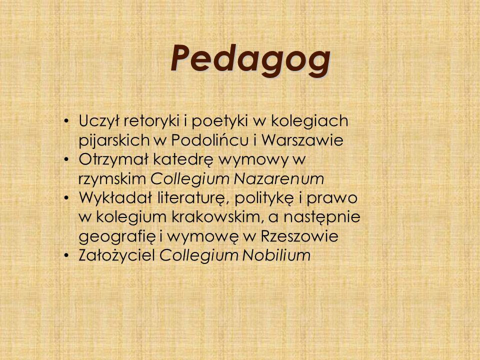Pedagog Uczył retoryki i poetyki w kolegiach pijarskich w Podolińcu i Warszawie Otrzymał katedrę wymowy w rzymskim Collegium Nazarenum Wykładał litera