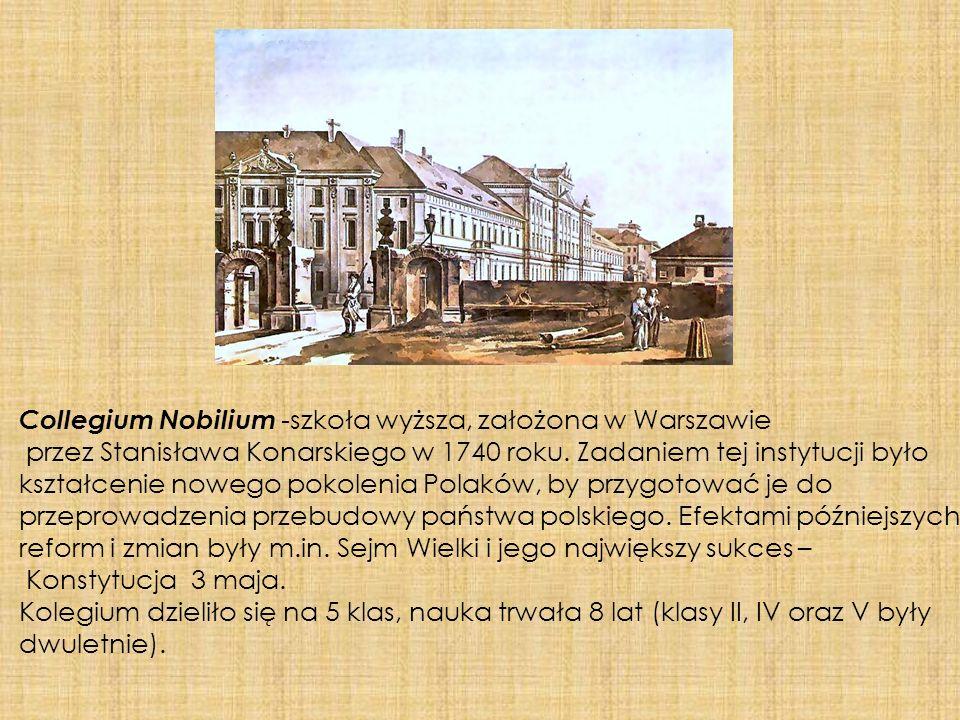 Collegium Nobilium -szkoła wyższa, założona w Warszawie przez Stanisława Konarskiego w 1740 roku. Zadaniem tej instytucji było kształcenie nowego poko