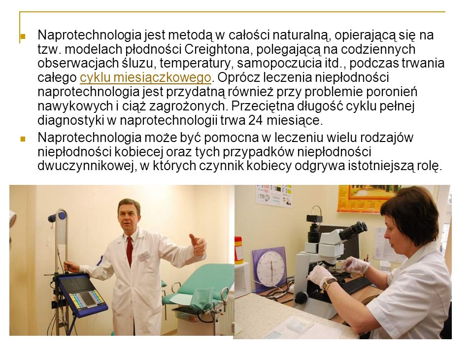 Naprotechnologia jest metodą w całości naturalną, opierającą się na tzw. modelach płodności Creightona, polegającą na codziennych obserwacjach śluzu,