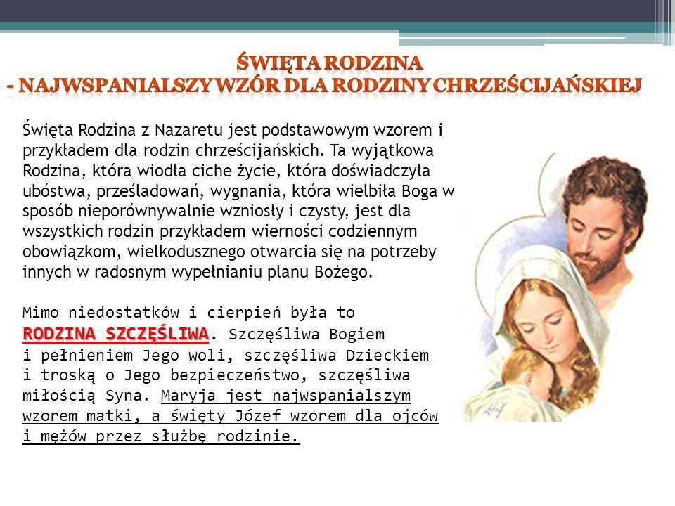 Święta Rodzina z Nazaretu jest podstawowym wzorem i przykładem dla rodzin chrześcijańskich. Ta wyjątkowa Rodzina, która wiodła ciche życie, która dośw