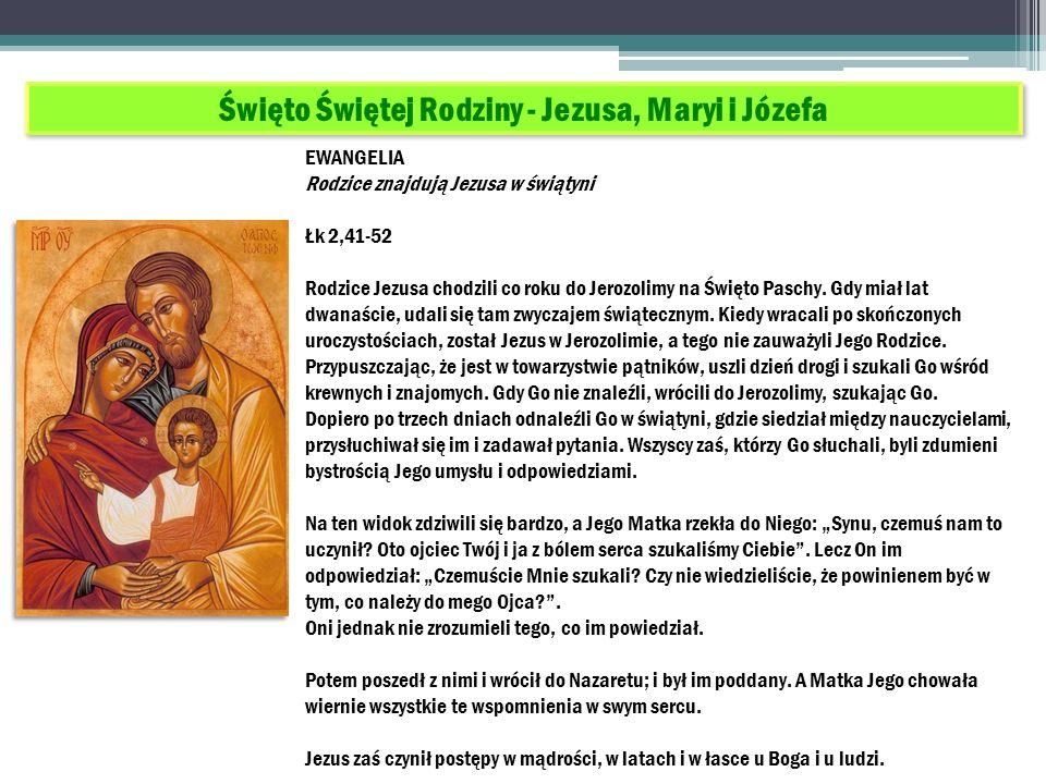 Święto Świętej Rodziny - Jezusa, Maryi i Józefa EWANGELIA Rodzice znajdują Jezusa w świątyni Łk 2,41-52 Rodzice Jezusa chodzili co roku do Jerozolimy