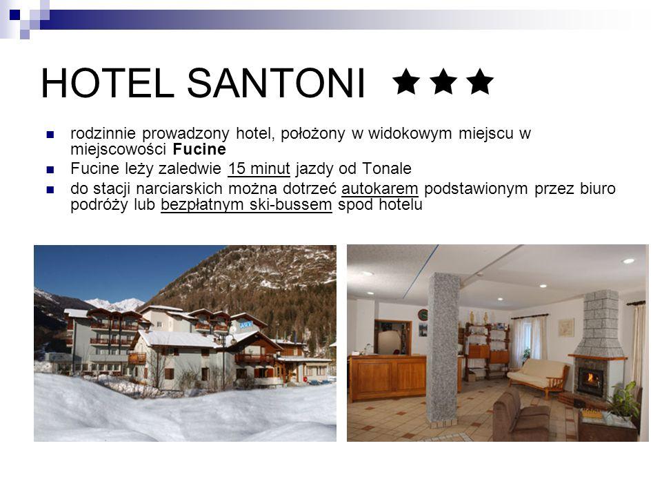 HOTEL SANTONI rodzinnie prowadzony hotel, położony w widokowym miejscu w miejscowości Fucine Fucine leży zaledwie 15 minut jazdy od Tonale do stacji narciarskich można dotrzeć autokarem podstawionym przez biuro podróży lub bezpłatnym ski-bussem spod hotelu