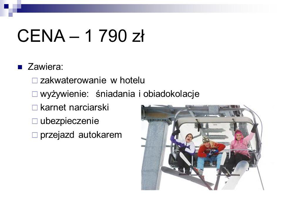 CENA – 1 790 zł Zawiera: zakwaterowanie w hotelu wyżywienie: śniadania i obiadokolacje karnet narciarski ubezpieczenie przejazd autokarem