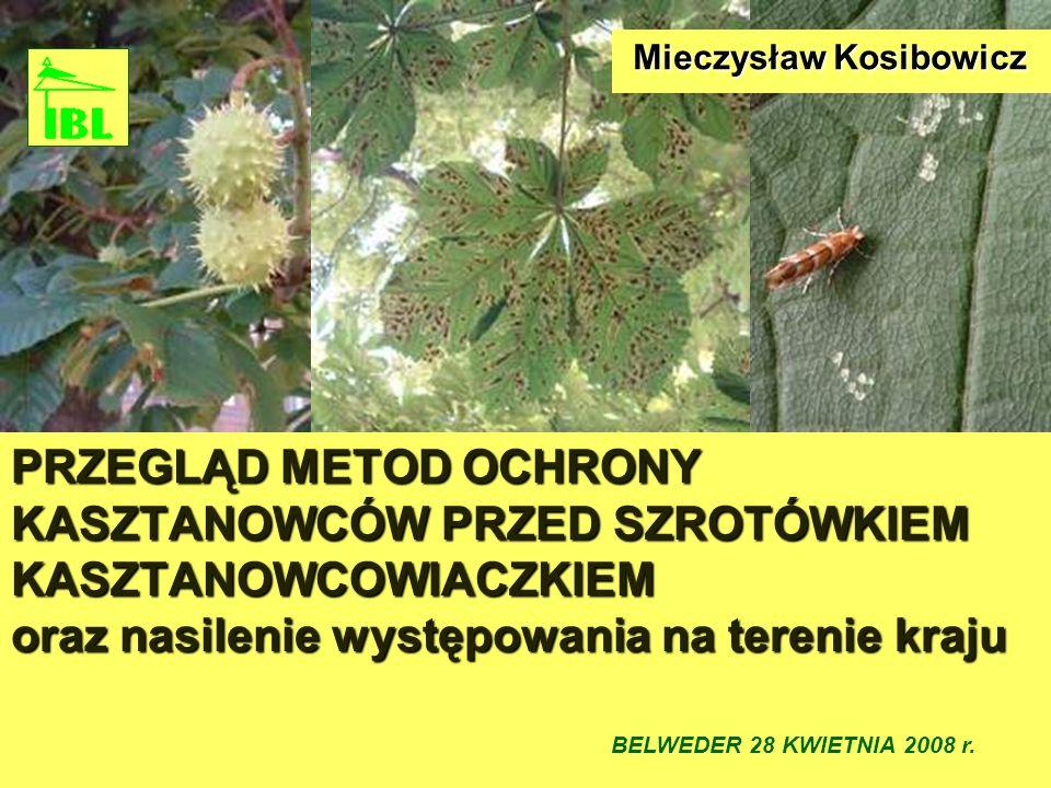 PRZEGLĄD METOD OCHRONY KASZTANOWCÓW PRZED SZROTÓWKIEM KASZTANOWCOWIACZKIEM oraz nasilenie występowania na terenie kraju Mieczysław Kosibowicz Mieczysław Kosibowicz BELWEDER 28 KWIETNIA 2008 r.
