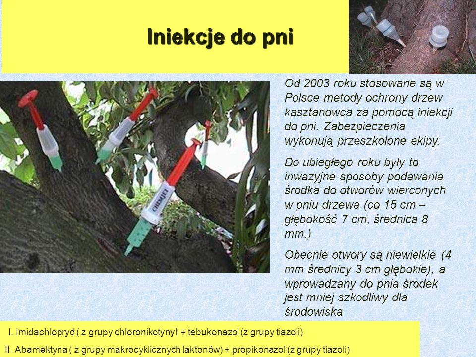 Iniekcje do pni Od 2003 roku stosowane są w Polsce metody ochrony drzew kasztanowca za pomocą iniekcji do pni.