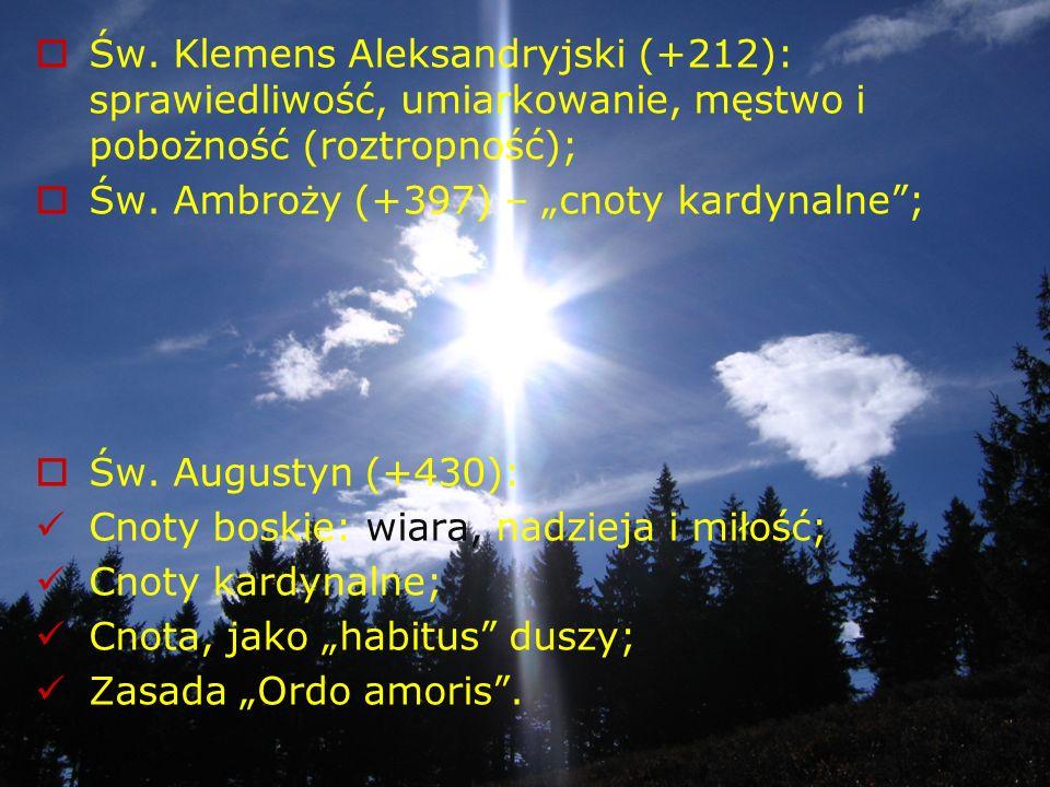 Tradycja aretologiczna Starożytność i Średniowiecze Platon (+ 347) – teoria czterech cnót: mądrość, męstwo, panowanie nad sobą, sprawiedliwość; Stoicy