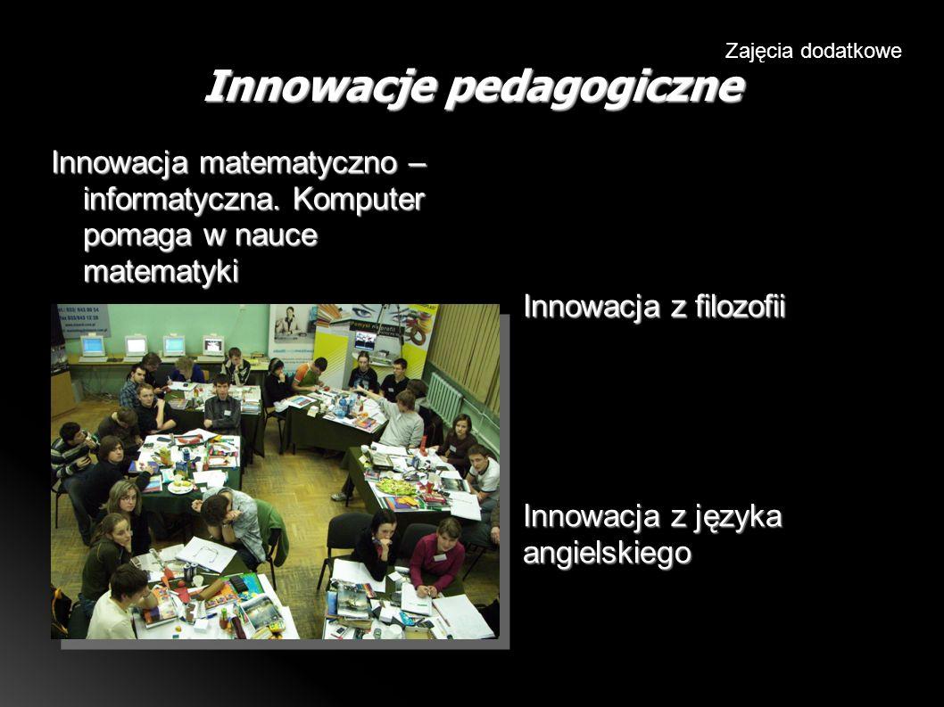 Innowacje pedagogiczne Zajęcia dodatkowe Innowacja matematyczno – informatyczna.