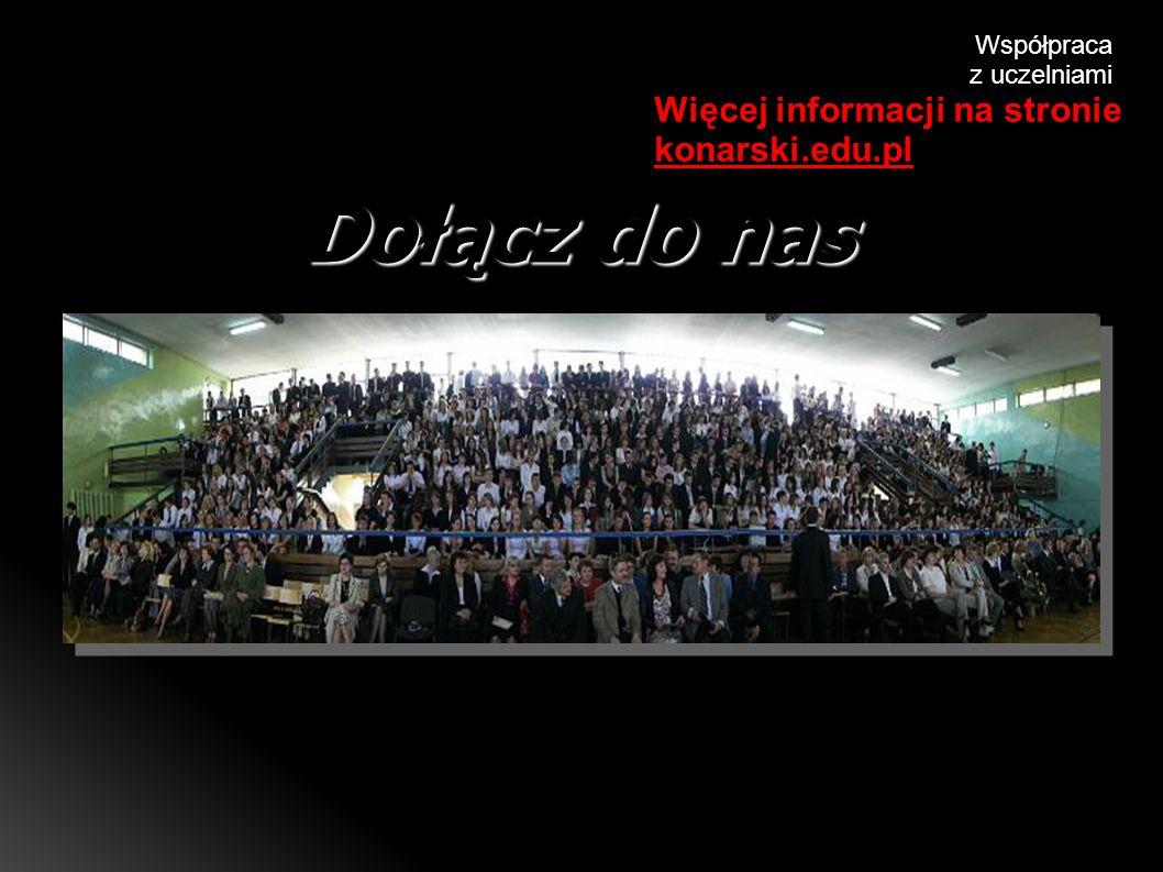 Dołącz do nas Współpraca z uczelniami Więcej informacji na stronie konarski.edu.pl