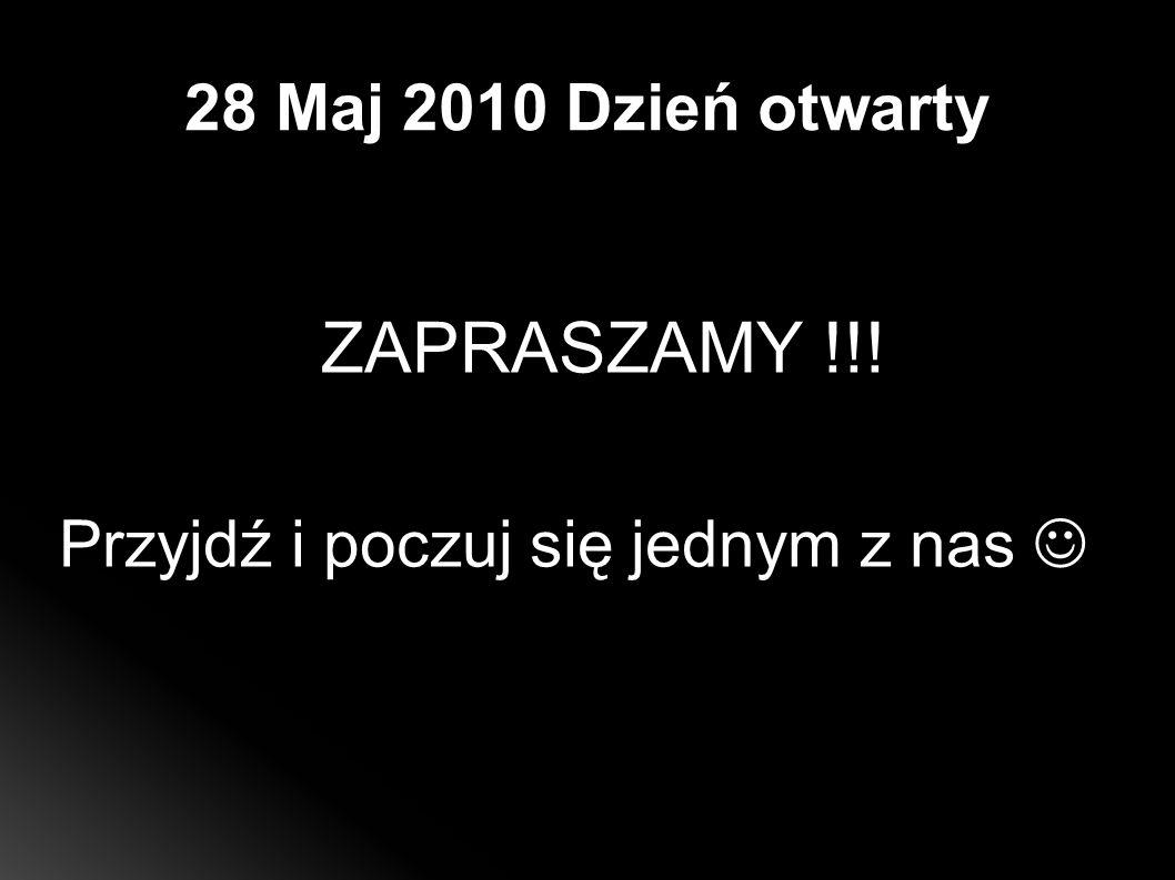 28 Maj 2010 Dzień otwarty ZAPRASZAMY !!! Przyjdź i poczuj się jednym z nas