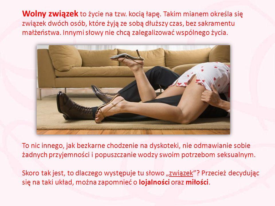 Wolny związek to życie na tzw. kocią łapę. Takim mianem określa się związek dwóch osób, które żyją ze sobą dłuższy czas, bez sakramentu małżeństwa. In
