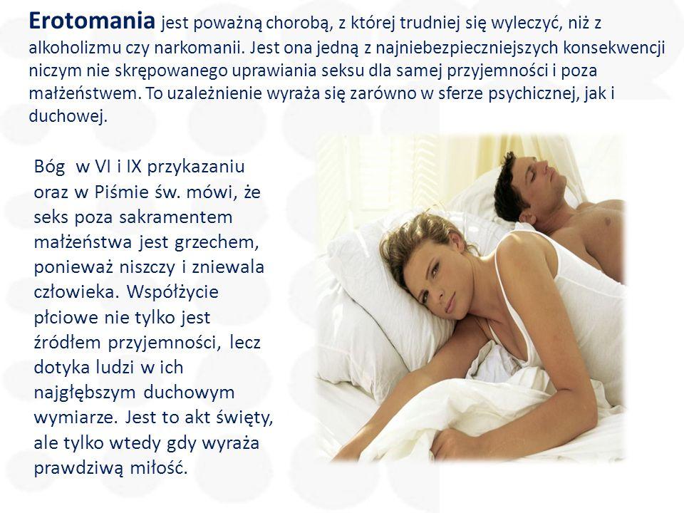 Bóg w VI i IX przykazaniu oraz w Piśmie św. mówi, że seks poza sakramentem małżeństwa jest grzechem, ponieważ niszczy i zniewala człowieka. Współżycie