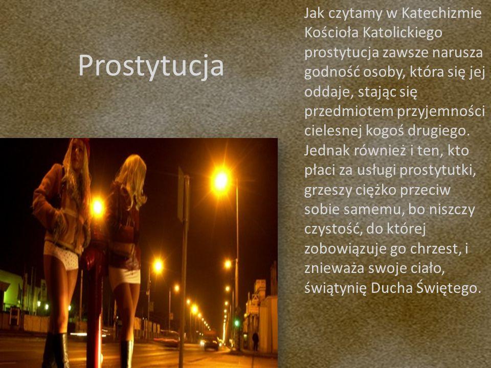 Jak czytamy w Katechizmie Kościoła Katolickiego prostytucja zawsze narusza godność osoby, która się jej oddaje, stając się przedmiotem przyjemności ci