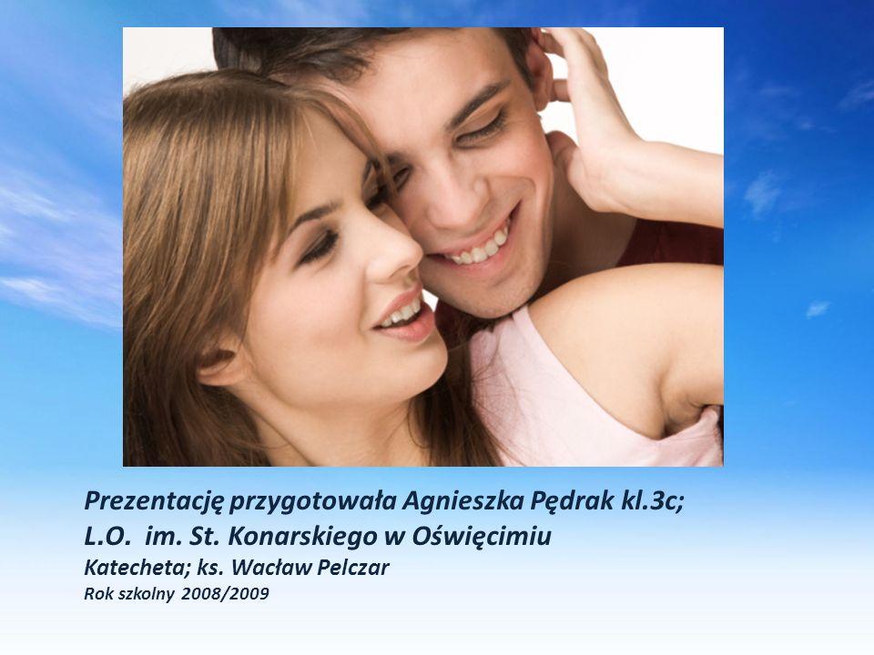 Prezentację przygotowała Agnieszka Pędrak kl.3c; L. O. im. St. Konarskiego w Oświęcimiu Katecheta; ks. Wacław Pelczar Rok szkolny 2008/2009