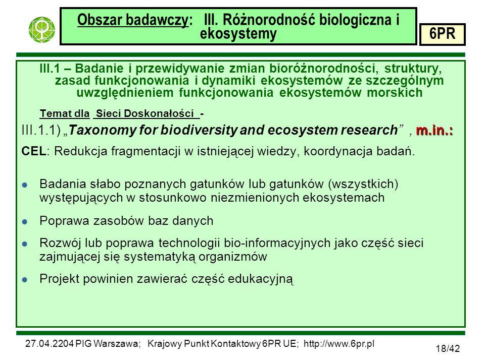 27.04.2204 PIG Warszawa; Krajowy Punkt Kontaktowy 6PR UE; http://www.6pr.pl 6PR 18/42 Obszar badawczy: III.