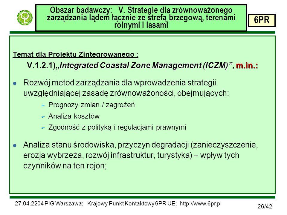 27.04.2204 PIG Warszawa; Krajowy Punkt Kontaktowy 6PR UE; http://www.6pr.pl 6PR 26/42 Obszar badawczy: V.