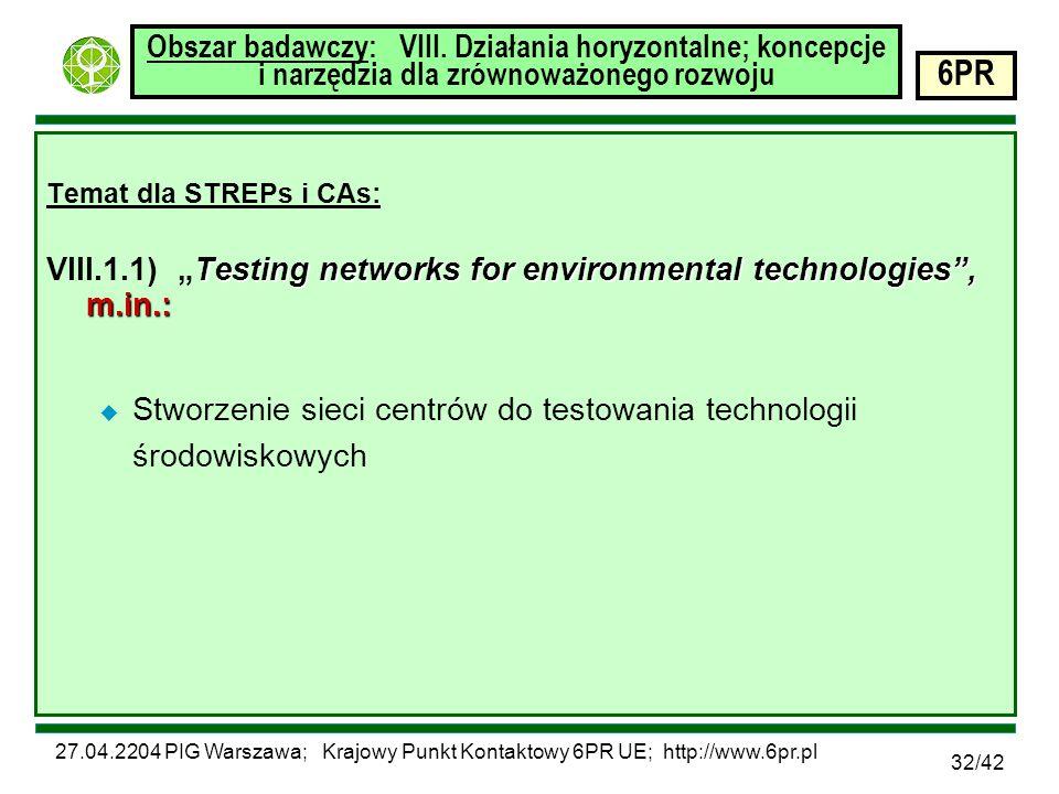 27.04.2204 PIG Warszawa; Krajowy Punkt Kontaktowy 6PR UE; http://www.6pr.pl 6PR 32/42 Obszar badawczy: VIII.