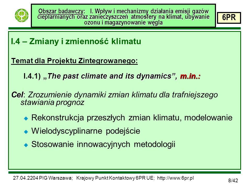 27.04.2204 PIG Warszawa; Krajowy Punkt Kontaktowy 6PR UE; http://www.6pr.pl 6PR 8/42 Obszar badawczy: I.