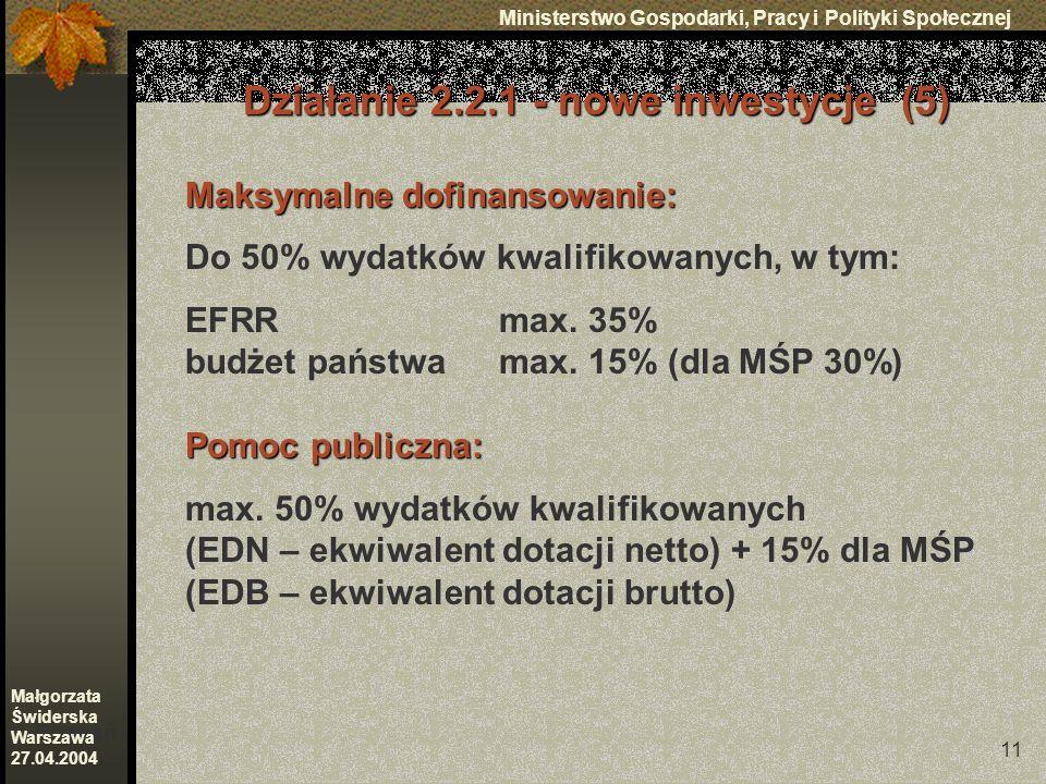 11 Ministerstwo Gospodarki, Pracy i Polityki Społecznej Poznań Małgorzata Świderska Warszawa 27.04.2004 Działanie 2.2.1 - nowe inwestycje (5) Maksymalne dofinansowanie: Do 50% wydatków kwalifikowanych, w tym: EFRRmax.