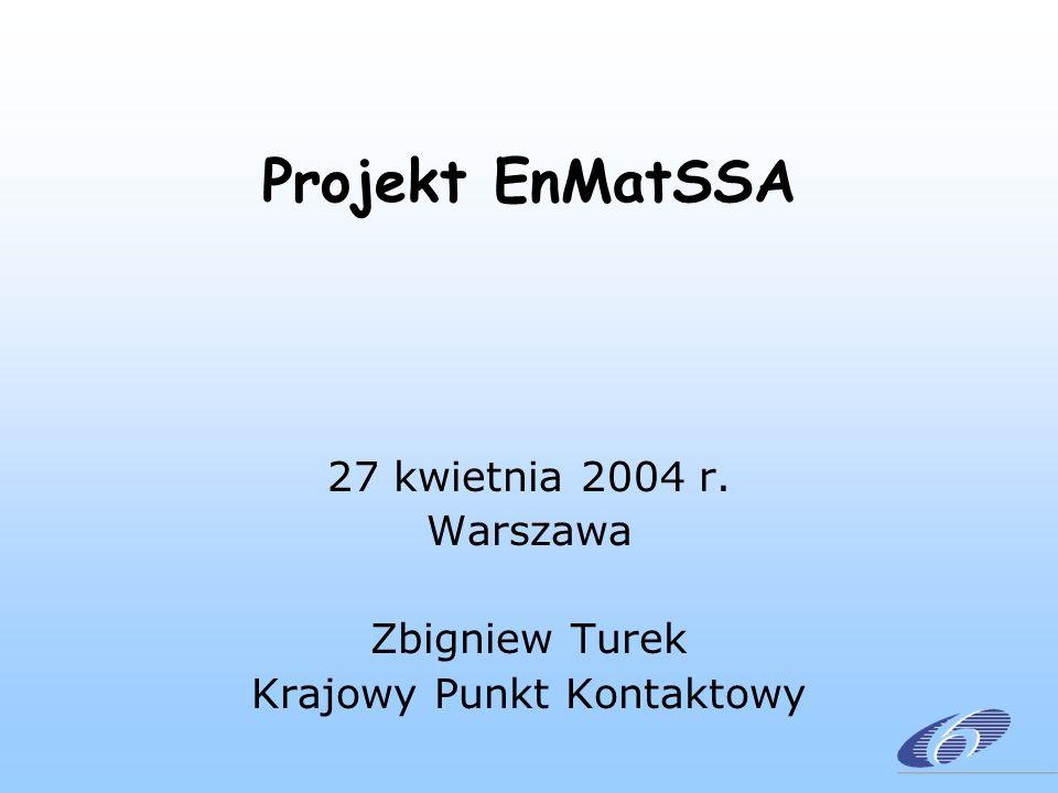 Projekt EnMatSSA 27 kwietnia 2004 r. Warszawa Zbigniew Turek Krajowy Punkt Kontaktowy