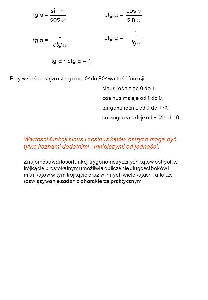 Wartości funkcji sinus i cosinus kątów ostrych mogą być tylko liczbami dodatnimi, mniejszymi od jedności. Znajomość wartości funkcji trygonometrycznyc