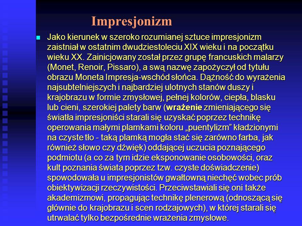 Impresjonizm Jako kierunek w szeroko rozumianej sztuce impresjonizm zaistniał w ostatnim dwudziestoleciu XIX wieku i na początku wieku XX. Zainicjowan