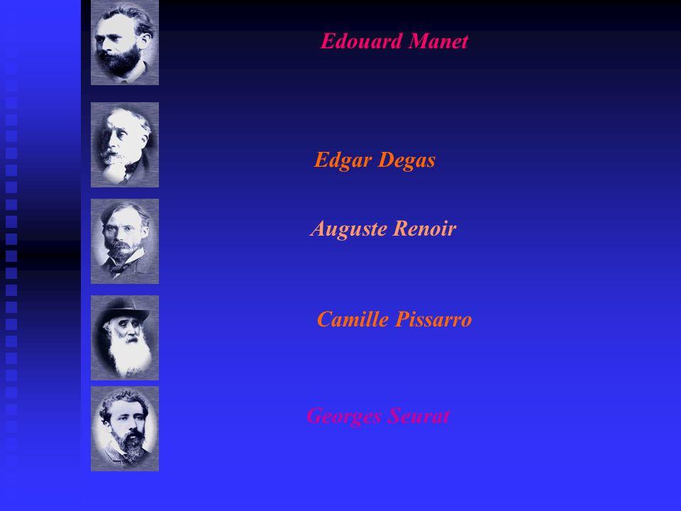 Edouard Manet Edgar Degas Auguste Renoir Camille Pissarro Georges Seurat