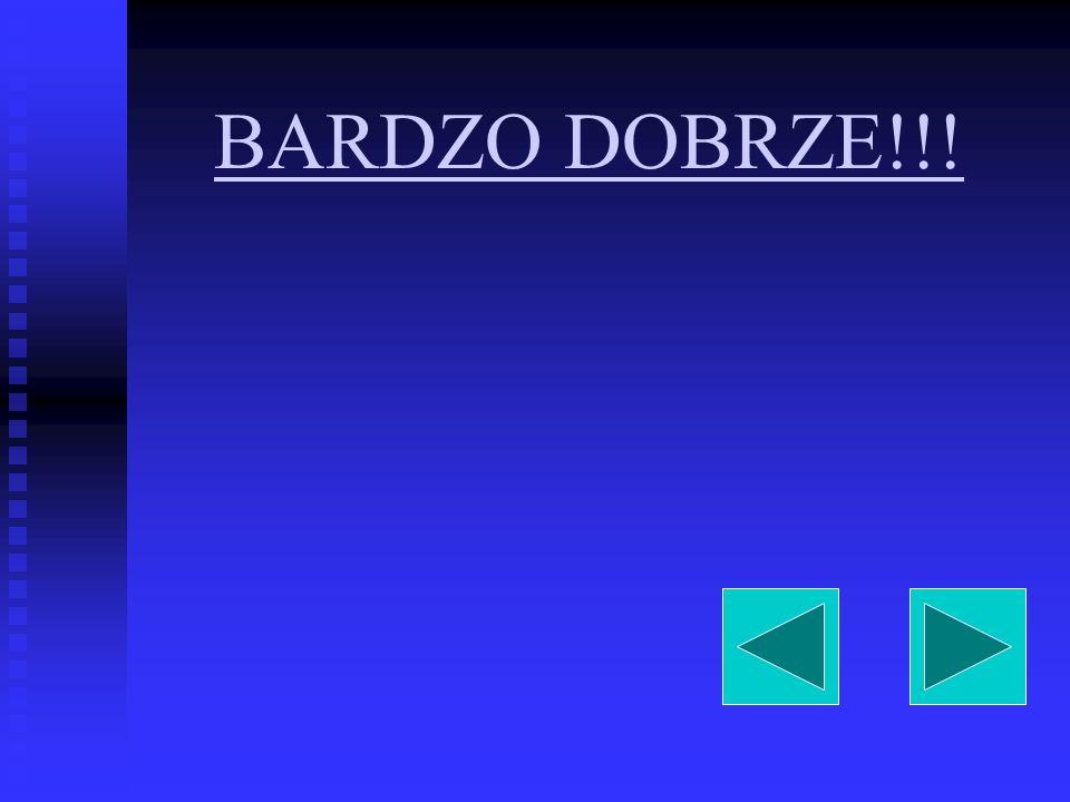 BARDZO DOBRZE!!!