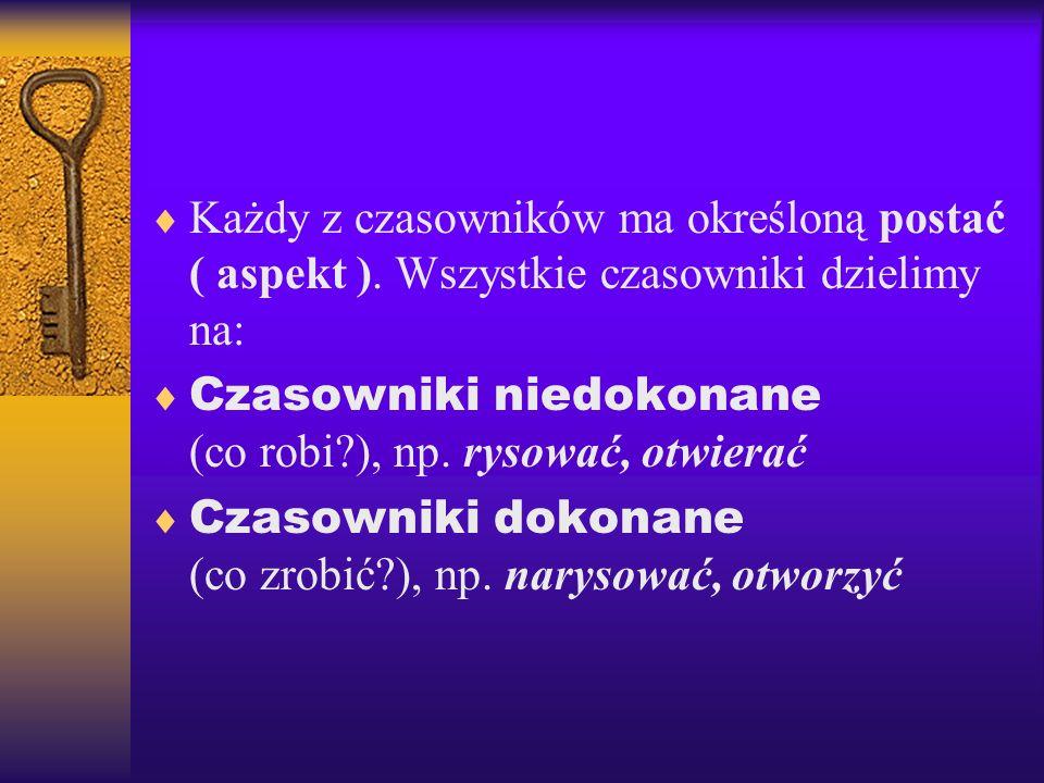 CZASOWNIK- odmienna część mowy. Jego odmiana nazywa się KONIUGACJĄ. Czasownik odmienia się przez osoby (ja, ty, on, ona, ono, my, wy, oni, one), czasy