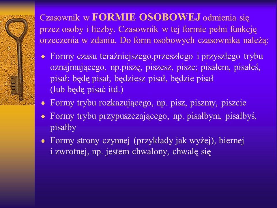 Czasownik w FORMIE OSOBOWEJ odmienia się przez osoby i liczby.