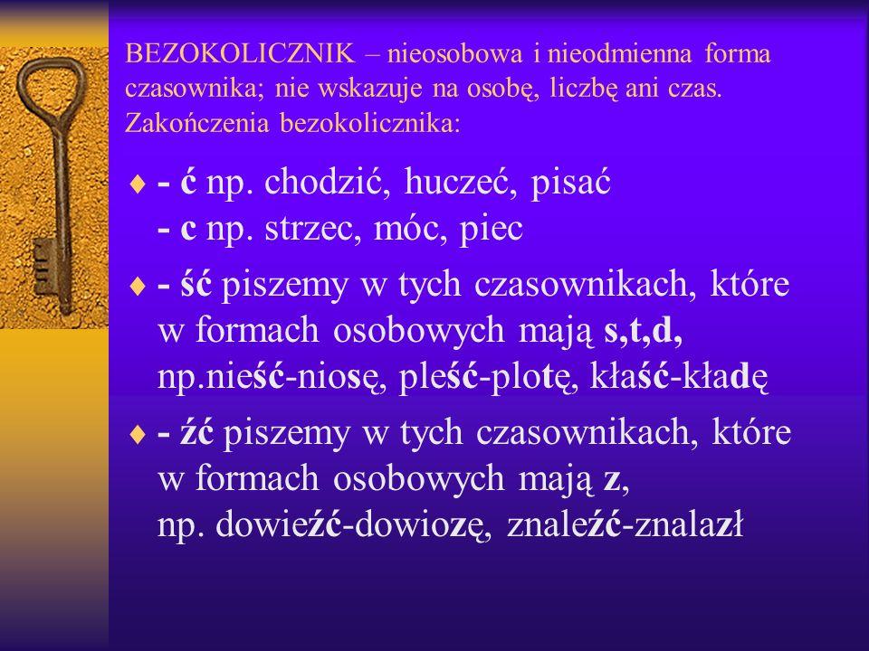 BEZOKOLICZNIK – nieosobowa i nieodmienna forma czasownika; nie wskazuje na osobę, liczbę ani czas.
