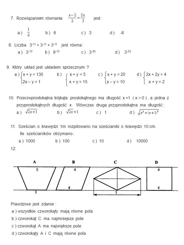 7. Rozwiązaniem równania jest : a ) b ) 6 c ) 3 d ) -6 8.