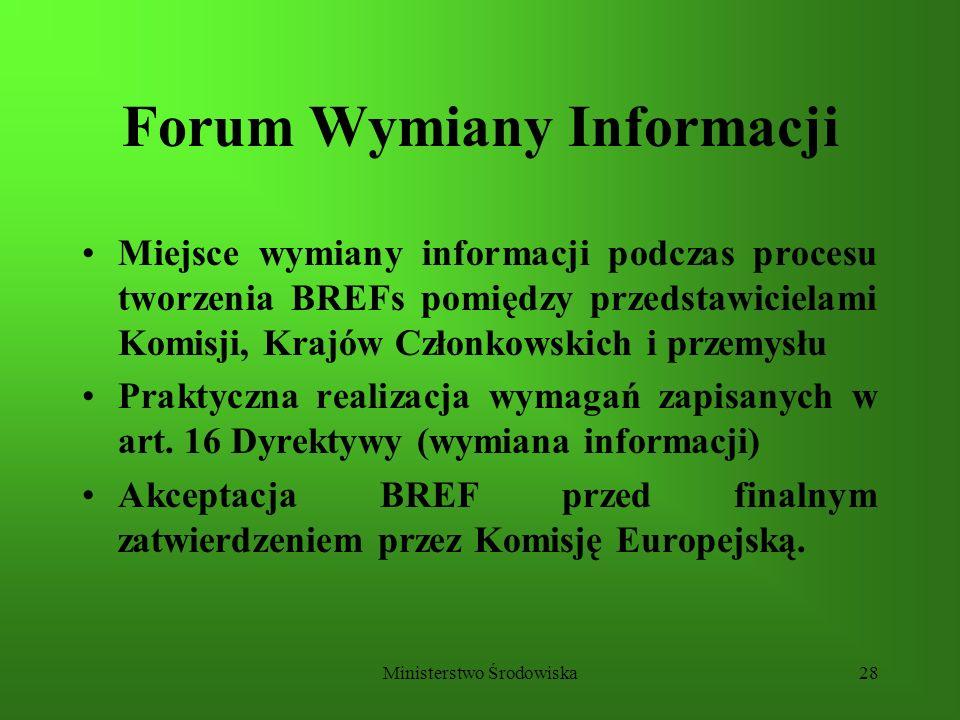 Ministerstwo Środowiska28 Forum Wymiany Informacji Miejsce wymiany informacji podczas procesu tworzenia BREFs pomiędzy przedstawicielami Komisji, Kraj