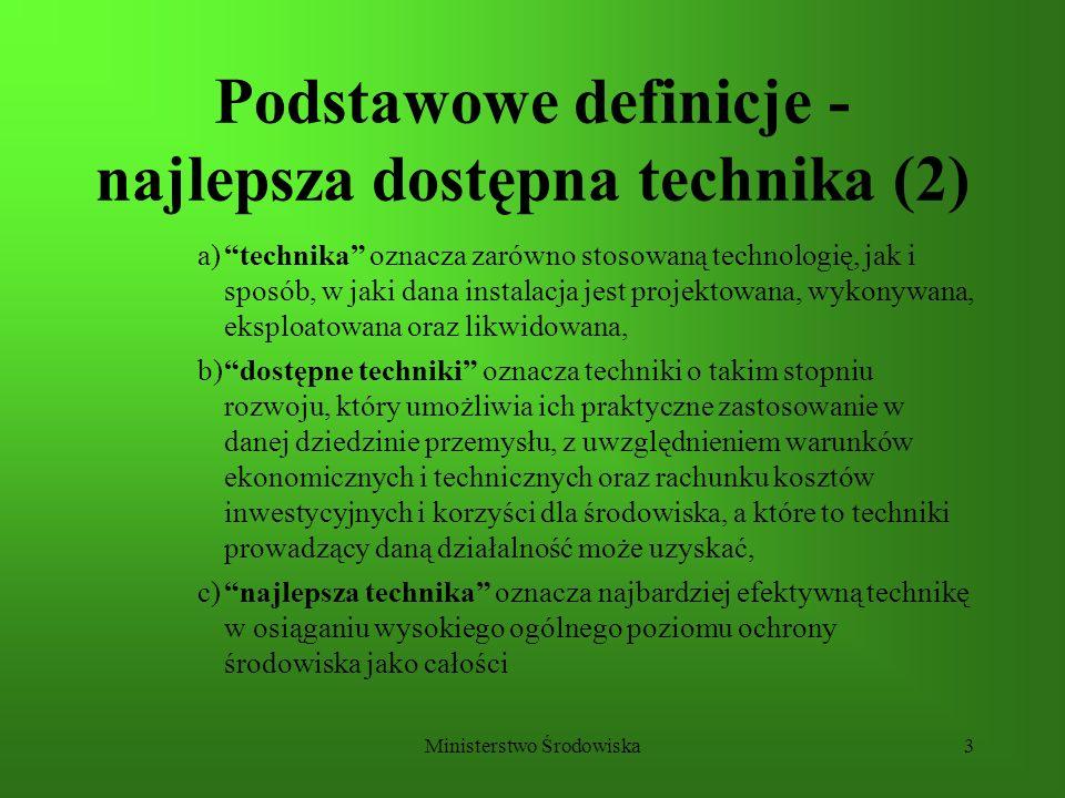 Ministerstwo Środowiska3 Podstawowe definicje - najlepsza dostępna technika (2) a)technika oznacza zarówno stosowaną technologię, jak i sposób, w jaki