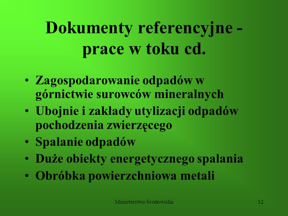 Ministerstwo Środowiska32 Dokumenty referencyjne - prace w toku cd. Zagospodarowanie odpadów w górnictwie surowców mineralnych Ubojnie i zakłady utyli