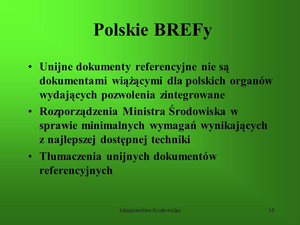 Ministerstwo Środowiska35 Polskie BREFy Unijne dokumenty referencyjne nie są dokumentami wiążącymi dla polskich organów wydających pozwolenia zintegro