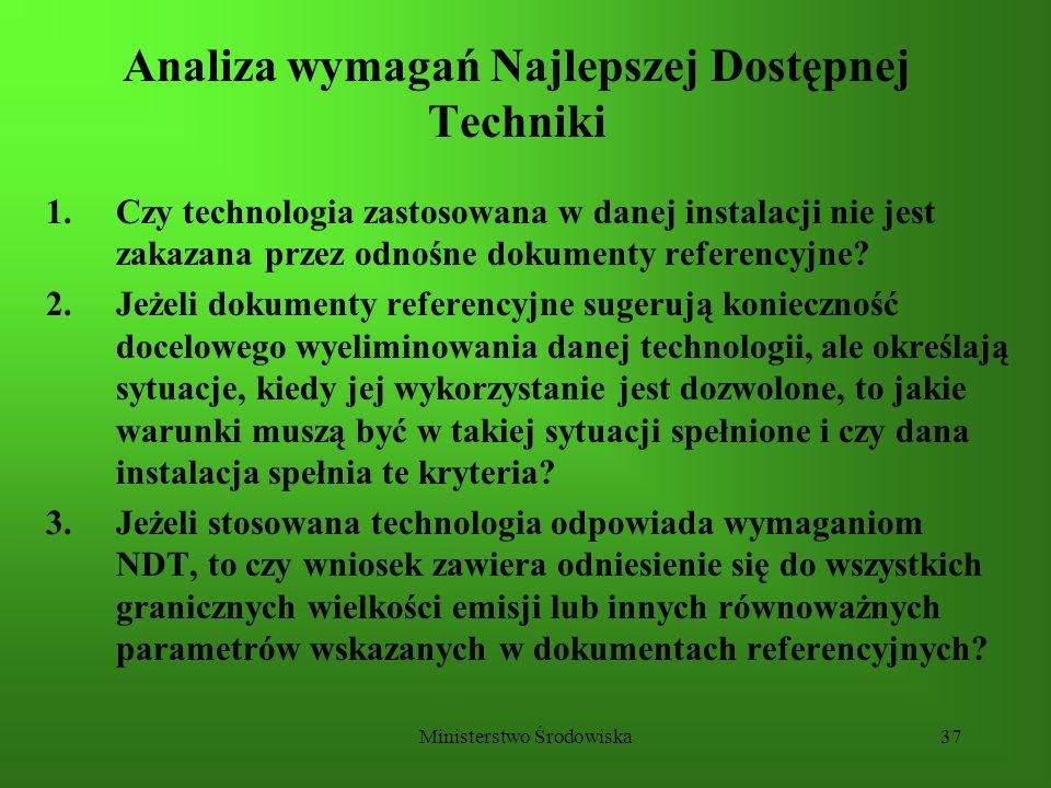 Ministerstwo Środowiska37 Analiza wymagań Najlepszej Dostępnej Techniki 1.Czy technologia zastosowana w danej instalacji nie jest zakazana przez odnoś