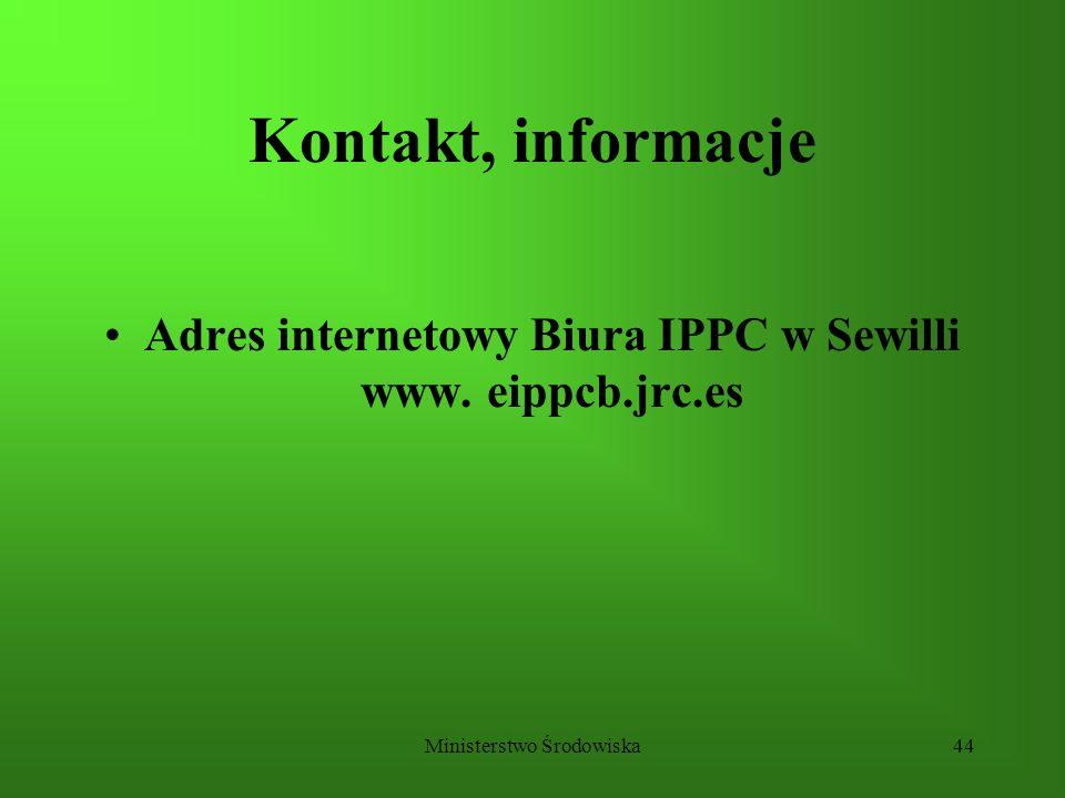 Ministerstwo Środowiska44 Kontakt, informacje Adres internetowy Biura IPPC w Sewilli www. eippcb.jrc.es