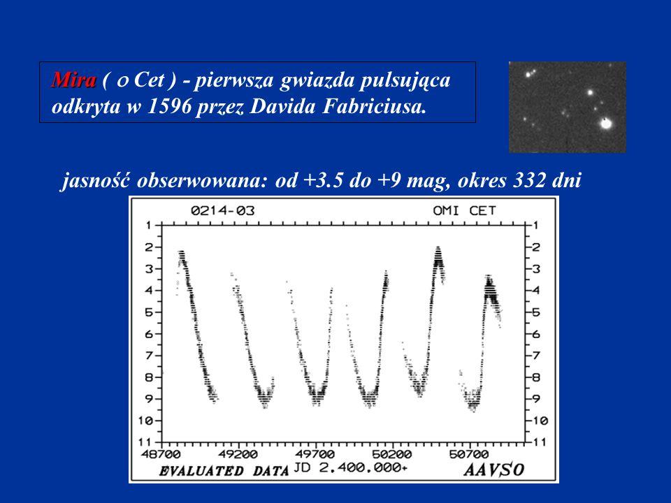 Mira Mira ( Cet ) - pierwsza gwiazda pulsująca odkryta w 1596 przez Davida Fabriciusa. jasność obserwowana: od +3.5 do +9 mag, okres 332 dni