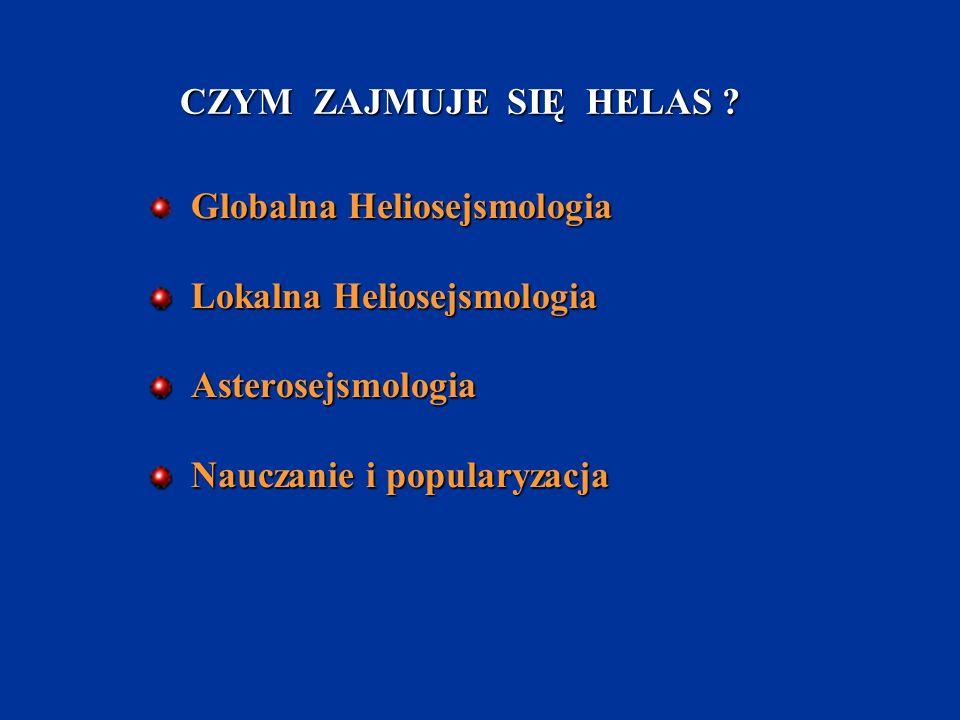 CZYM ZAJMUJE SIĘ HELAS ? Globalna Heliosejsmologia Lokalna Heliosejsmologia Lokalna Heliosejsmologia Asterosejsmologia Asterosejsmologia Nauczanie i p