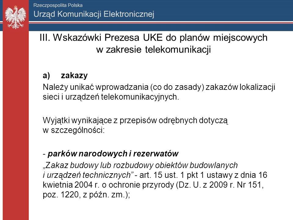 III. Wskazówki Prezesa UKE do planów miejscowych w zakresie telekomunikacji a)zakazy Należy unikać wprowadzania (co do zasady) zakazów lokalizacji sie