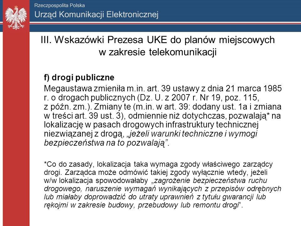 III. Wskazówki Prezesa UKE do planów miejscowych w zakresie telekomunikacji f) drogi publiczne Megaustawa zmieniła m.in. art. 39 ustawy z dnia 21 marc