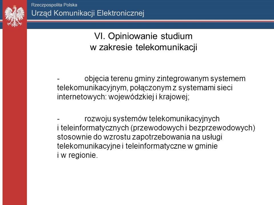 VI. Opiniowanie studium w zakresie telekomunikacji -objęcia terenu gminy zintegrowanym systemem telekomunikacyjnym, połączonym z systemami sieci inter
