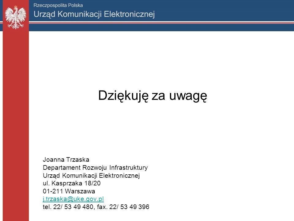 Dziękuję za uwagę Joanna Trzaska Departament Rozwoju Infrastruktury Urząd Komunikacji Elektronicznej ul.