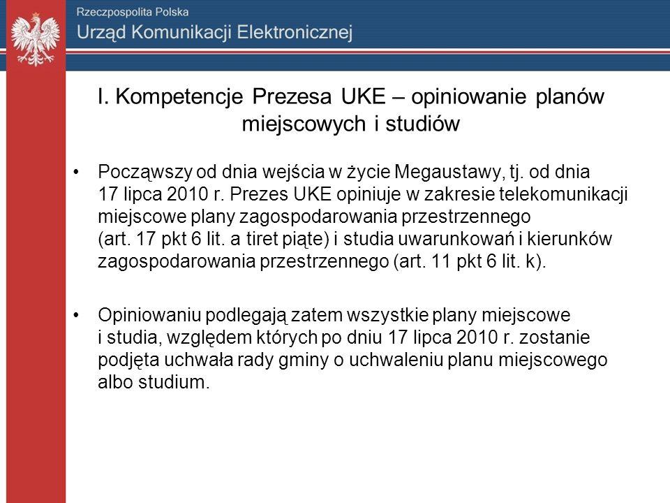 I. Kompetencje Prezesa UKE – opiniowanie planów miejscowych i studiów Począwszy od dnia wejścia w życie Megaustawy, tj. od dnia 17 lipca 2010 r. Preze