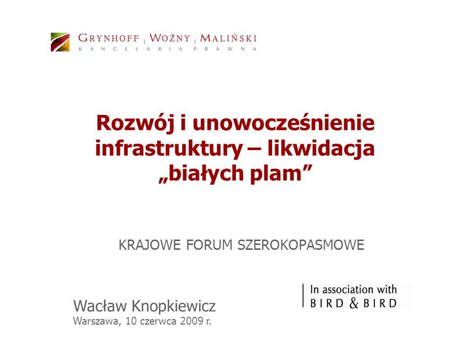 Rozwój i unowocześnienie infrastruktury – likwidacja białych plam KRAJOWE FORUM SZEROKOPASMOWE Wacław Knopkiewicz Warszawa, 10 czerwca 2009 r.