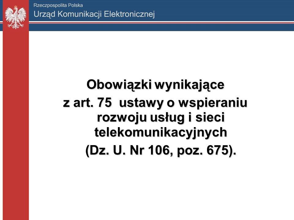 Obowiązki wynikające z art. 75 ustawy o wspieraniu rozwoju usług i sieci telekomunikacyjnych (Dz. U. Nr 106, poz. 675). (Dz. U. Nr 106, poz. 675).