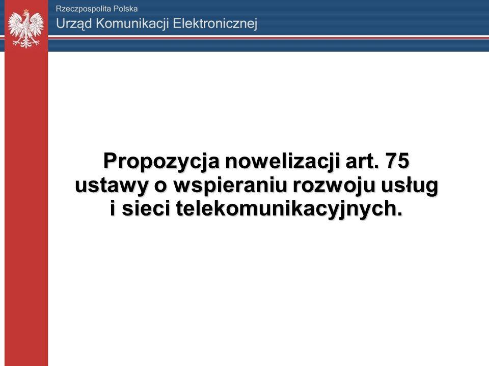 Propozycja nowelizacji art. 75 ustawy o wspieraniu rozwoju usług i sieci telekomunikacyjnych.